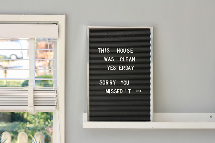 Letter board that says This house was clean yesterday, sorry you missed it.